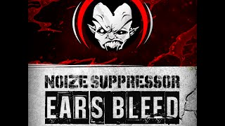 Noize Suppressor - Ears Bleed - [NR-023] Official preview