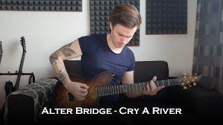 Alter Bridge - Cry a River (Guitar Cover + Solo)