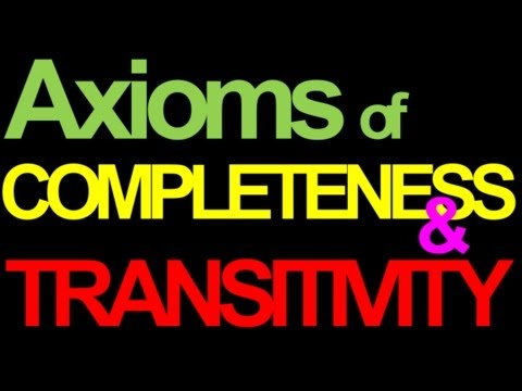 03 Axioms of Completeness and Transitivity [Series of 7 vids on Preferences and IC's]