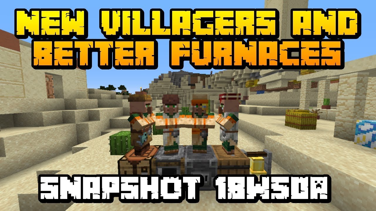 New Villagers Better Furnaces Snapshot 18w50a Minecraft 1 14