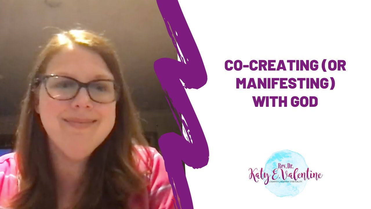 Co-Creating (or Manifesting) with God
