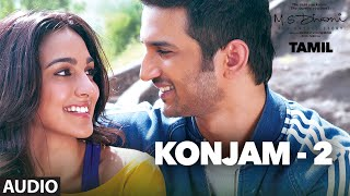 Konjam - 2 Full Song Audio | M.S.Dhoni-Tamil | Sushant Singh Rajput, Kiara Advani