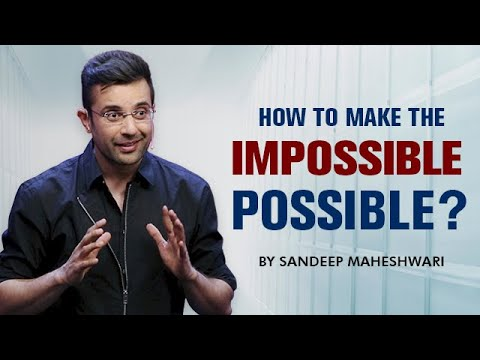 How To Make The IMPOSSIBLE POSSIBLE? By Sandeep Maheshwari I Motivational Video In Hindi