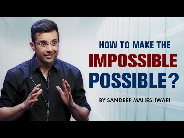 How to make the IMPOSSIBLE POSSIBLE? By Sandeep Maheshwari I Hindi