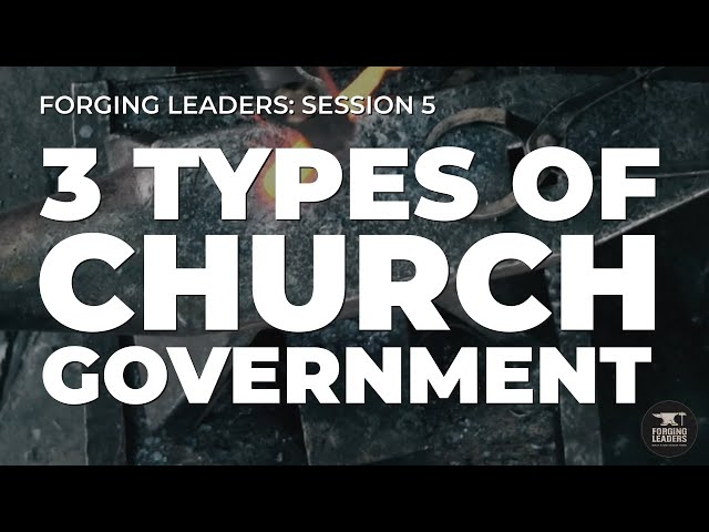 Forging Leaders - Session 5: Three Types of Church Government