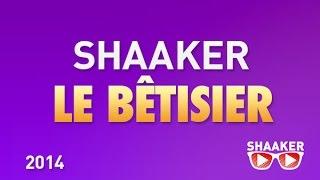 Le Bêtisier 2014 - Shaaker
