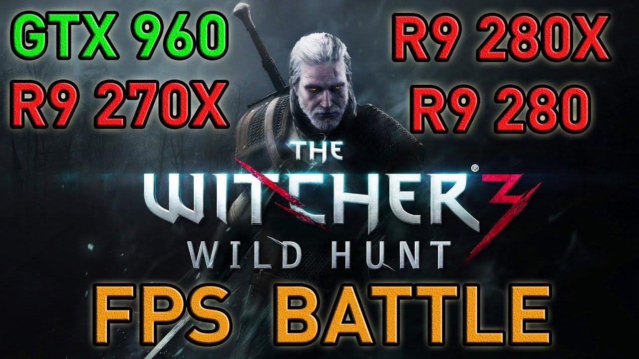 FPS BATTLE - Witcher 3 - GTX 960 vs R9 270X vs R9 280 vs R9 280X [1080p  Benchmark]