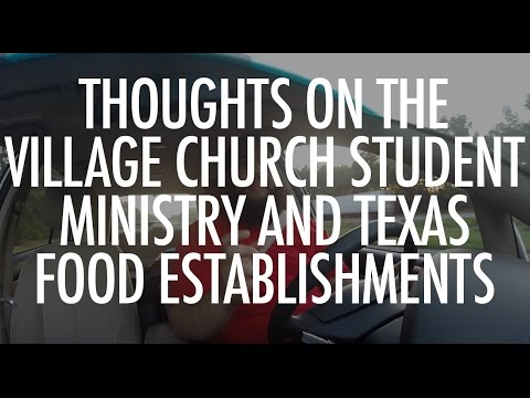 Thoughts on The Village Church Student Ministry and Texas Food Establishments