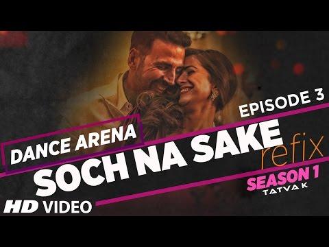 'SOCH NA SAKE' (Refix)Video Song | Dance Arena | Episode 3 | Arijit Singh & Tulsi Kumar |Tatva K