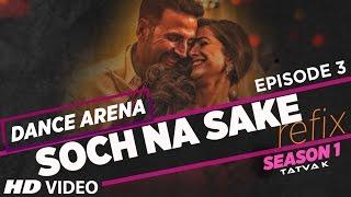 Download Hindi Video Songs - 'SOCH NA SAKE' (Refix)  Video Song | Dance Arena | Episode 3 | Arijit Singh & Tulsi Kumar |Tatva K