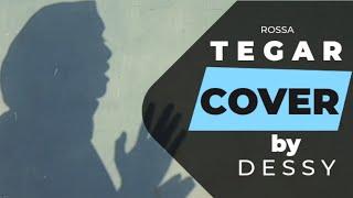 TEGAR - ROSSA COVER BY DESSY ( VIDEO CLIP COVER OFFICIAL  ) TEGAR 2.0 - ROSSA