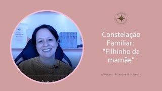 """Constelação Familiar - """"Filhinho da Mamãe"""""""