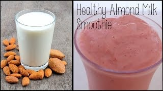 Healthy Start to the Day || Almond Milk Smoothie