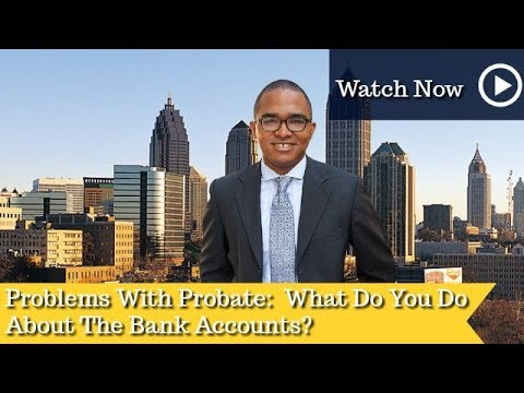 Problems With Probate:  What Do You Do About The Bank Accounts? | LGBT Lawyer | Probate Attorney