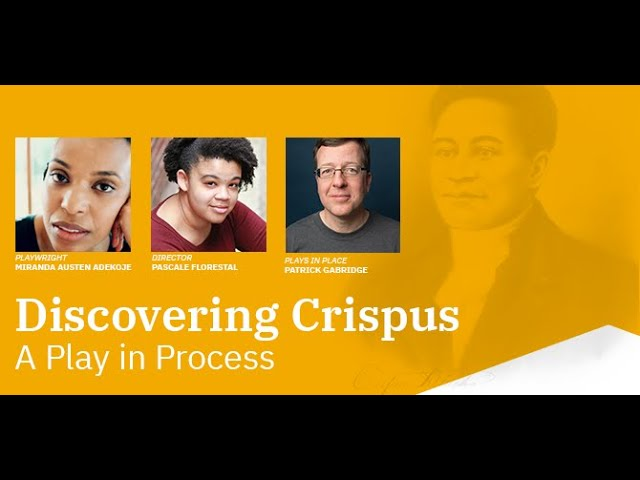 Discovering Crispus: A Play in Process