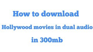 How to download HD hollywood,bollywood,dual audio movies in 300mb