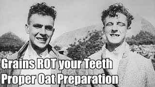 ROTTEN TEETH from Grains, how to Prepare Oats Traditionally
