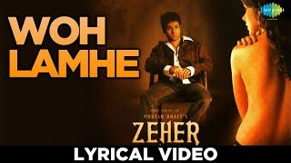 "Enjoy the lyrical version of ""woh lamhe woh baatein"" song that touched many hearts! credits: song: (re-recorded) movie title: zeher artist..."