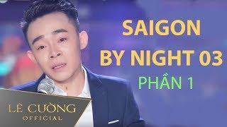 Saigon By Night 03 - Phần 1 | Nhớ Thương Ví Dặm - Điệu Ví Dặm Là Em | Lê Cường Giọng Ca Vàng