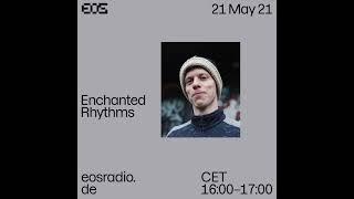 EOS Radio - Enchanted Rhythms // May 2021