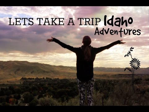Let's Take a Trip: Idaho Adventures