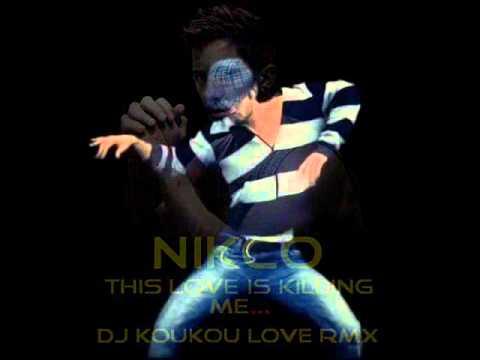 Nicko-Nikos Ganos - This Love Is Killing Me(Dj Koukou Love Remix)