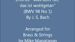 """Chorus: """"Was Gott tut, das ist wohlgetan"""" (BWV 98 No 1) for Brass & Strings"""