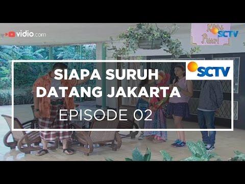 Siapa Suruh Datang Jakarta - Episode 02
