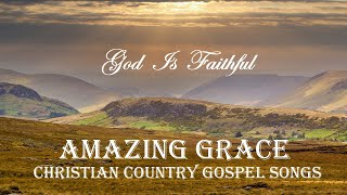 God Is Faithful - Christian Country Gospel Songs - AMAZING GRace and more by LIfebreakthrough