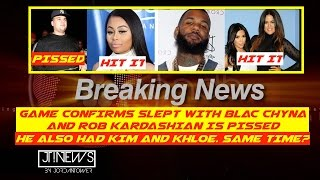 The Game had SEX with Blac Chyna and ROB IS PISSED. He also had Kim and Khloe | JordanTowerNews