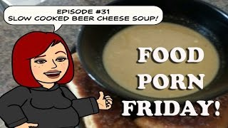 Food Porn Friday Episode #31: Slow Cooked Beer Cheese Soup