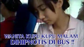 """Download Video VIDEO WANITA KUPU KUPU MALAM ATAU """"WANITA PENGGODA DAN PENGHIBUR LAKI LAKI"""" DIHIPNOTIS DI BUS !! MP3 3GP MP4"""