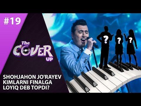 The Cover Up 19-son Shohjahon Jo'rayev  Kimlarni Finalga  Loyiq Deb Topdi? (4-mavsum 16.08.2019)