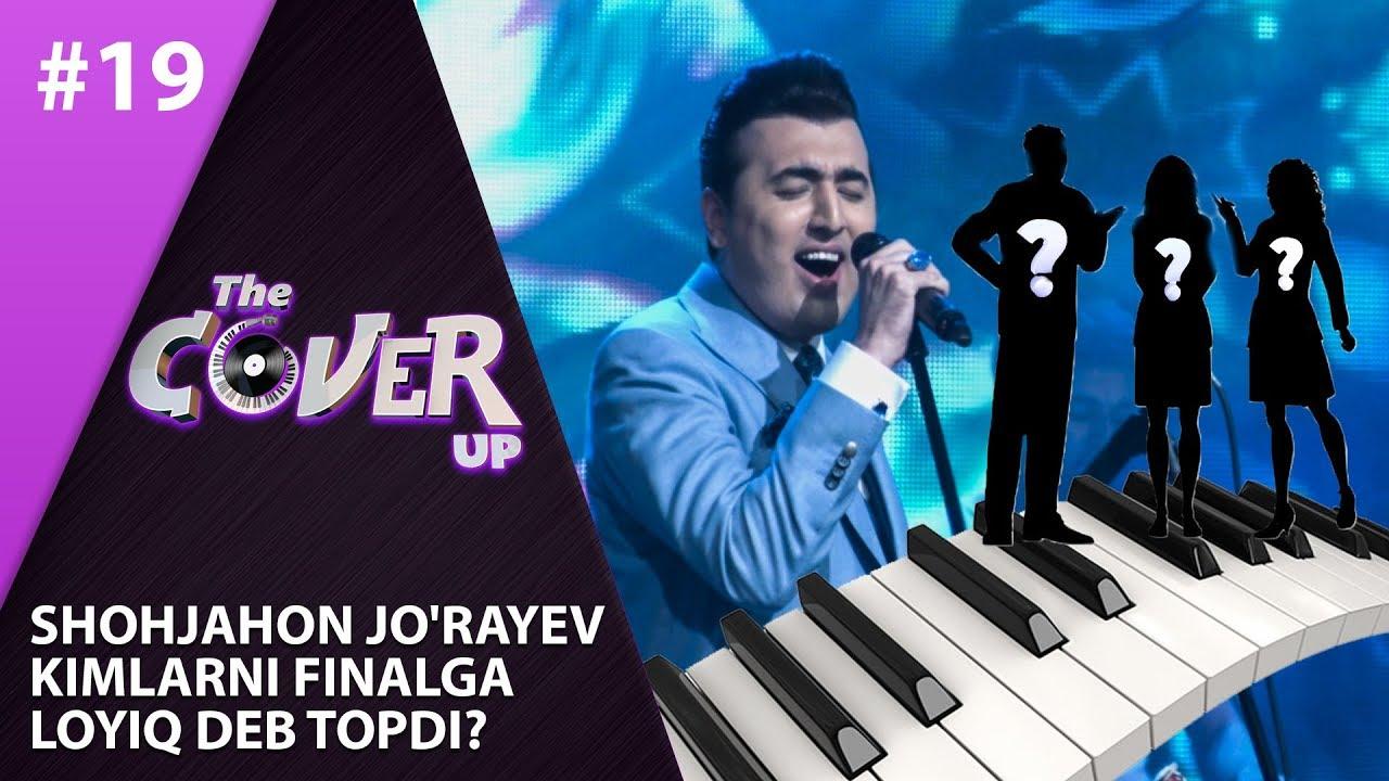 The Cover Up 19-son Shohjahon Jo'rayev  kimlarni finalga  loyiq deb topdi? (4-mavsum 16.08.2019