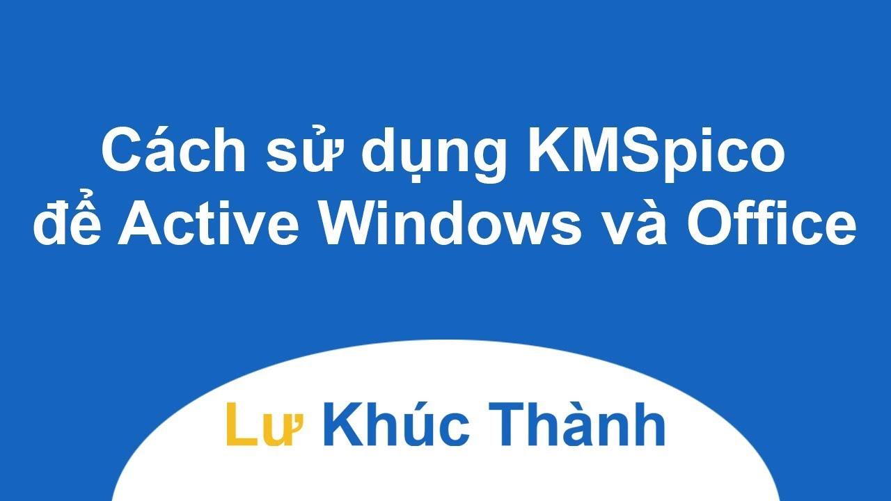 Cách sử dụng KMSpico để Active Windows và Office
