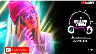 #Uu_nai_na_dj_song #UuNaiNaFullSongUu Nai Na Dj Remix Full song |Uu Nai Na Dj song 2019