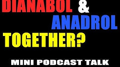 Taking Dianabol and Anadrol together experiences - mini podcast