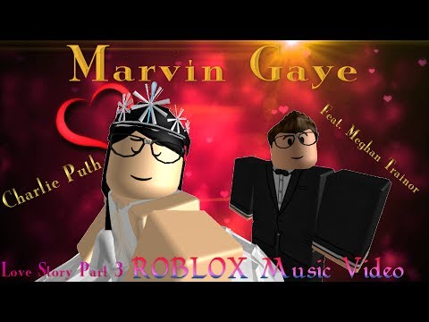 Marvin Gaye - Charlie Puth Feat. Meghan Trainor (ROBLOX Music Video) Love Story Part 3