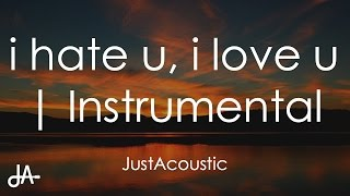 i hate u, i love u - gnash ft. olivia o'brien (Acoustic Instrumental)