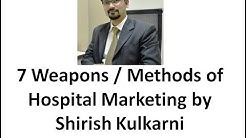 The 7 Weapons / Methods of Hospital Marketing by Shirish Kulkarni