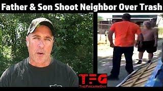 Father & Son Shoot Neighbor Over Trash - Avoidance Anyone? - TheFireArmGuy