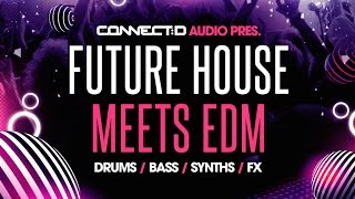 Future House Meets EDM - EDM Loops Samples - CONNECT:D Audio