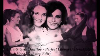 t.A.T.u.  & Grin Danilov - Perfect Enemy (Artem Holodin English Vocal Dubstep Edit)