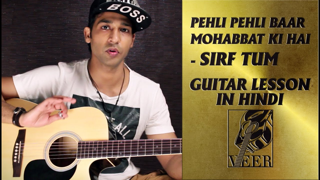 Pehli Pehli Baar Mohabbat Ki Hai Sirf Tum Guitar Lesson By Veer