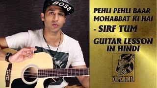 Pehli Pehli Baar Mohabbat Ki Hai - Sirf Tum - Guitar Lesson By VEER KUMAR