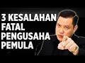 - 3 Kesalahan Fatal Pengusaha Pemula!!!