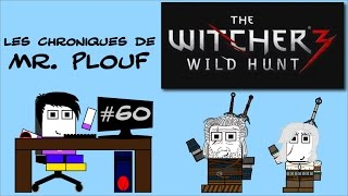 Chroniques de Mr. Plouf #60 - The Witcher 3