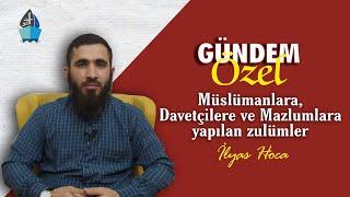 Gündem Özel - Müslümanlara, Davetçilere ve Mazlumlara yapılan zulümler - İlyas Hoca