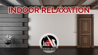 Indoor Relaxation with Jazz – Slow, Smooth & Chill