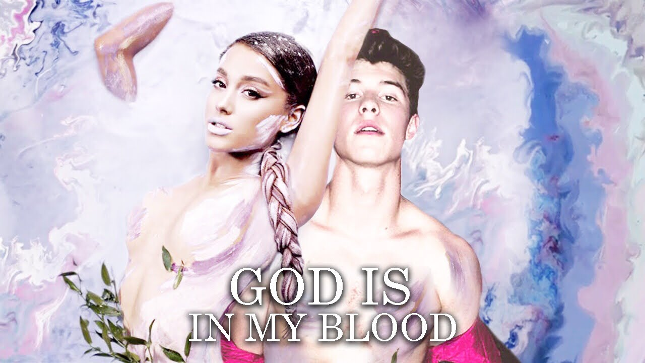God Is In My Blood Mashup Feat Ariana Grande Shawn Mendes
